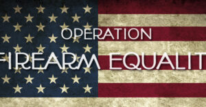 Operation Firearm Equality