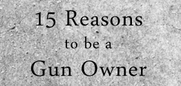 15 Reasons to be a Gun Owner