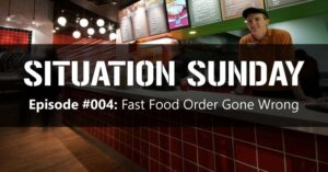 SITUATION SUNDAY #004: Fast Food Order Gone Wrong