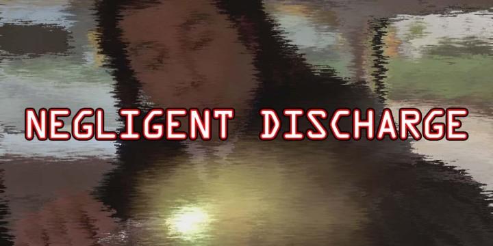 NEGLIGENT DISCHARGE