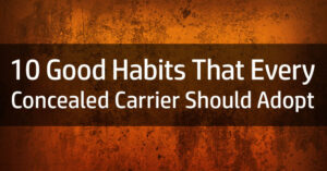 [VIDEO] 10 Good Habits That Every Concealed Carrier Should Adopt