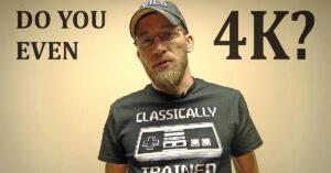 [VIDEO] Do You Even 4k?