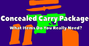 The Concealed Carry Package: What Items Do You Really Need To Have?