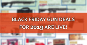 The Best BLACK FRIDAY Gun Deals And Ads For 2019 [UPDATED 11/26]