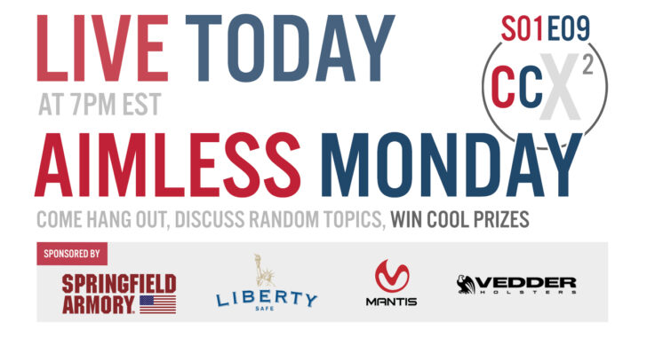 CCX2 S01E09: Aimless Monday with Concealed Nation & USA Carry. Come hang out, ask questions, win prizes!